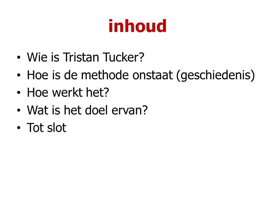 inhoud Wie is Tristan Tucker. Hoe is de methode onstaat (geschiedenis) Hoe werkt het.