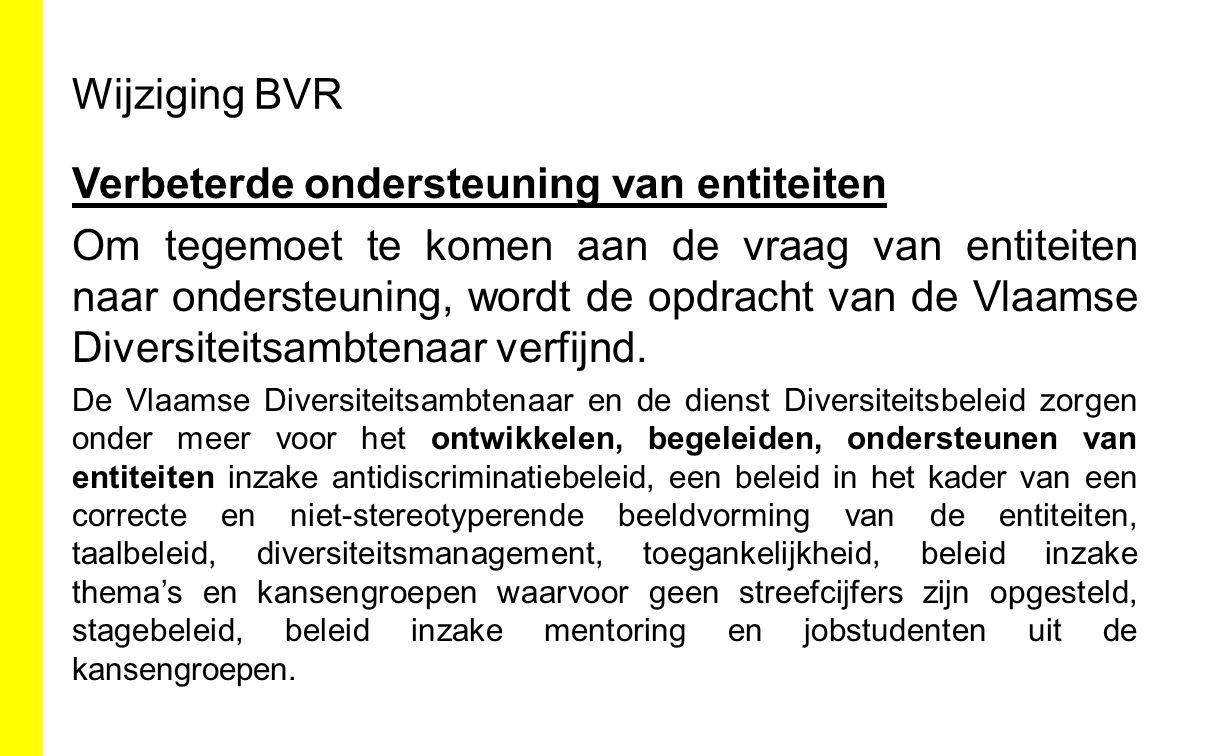 Wijziging BVR Verbeterde ondersteuning van entiteiten Om tegemoet te komen aan de vraag van entiteiten naar ondersteuning, wordt de opdracht van de Vl