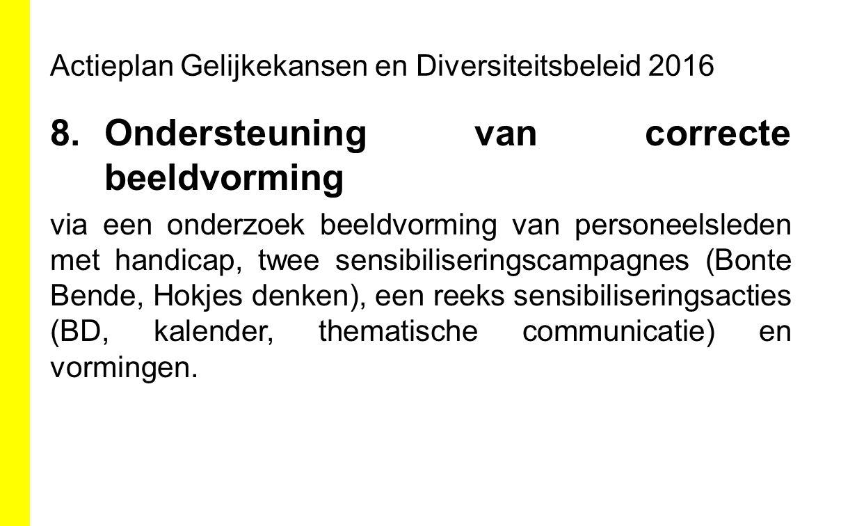 Actieplan Gelijkekansen en Diversiteitsbeleid 2016 8.Ondersteuning van correcte beeldvorming via een onderzoek beeldvorming van personeelsleden met ha
