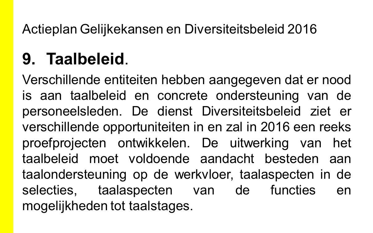 Actieplan Gelijkekansen en Diversiteitsbeleid 2016 9.Taalbeleid. Verschillende entiteiten hebben aangegeven dat er nood is aan taalbeleid en concrete