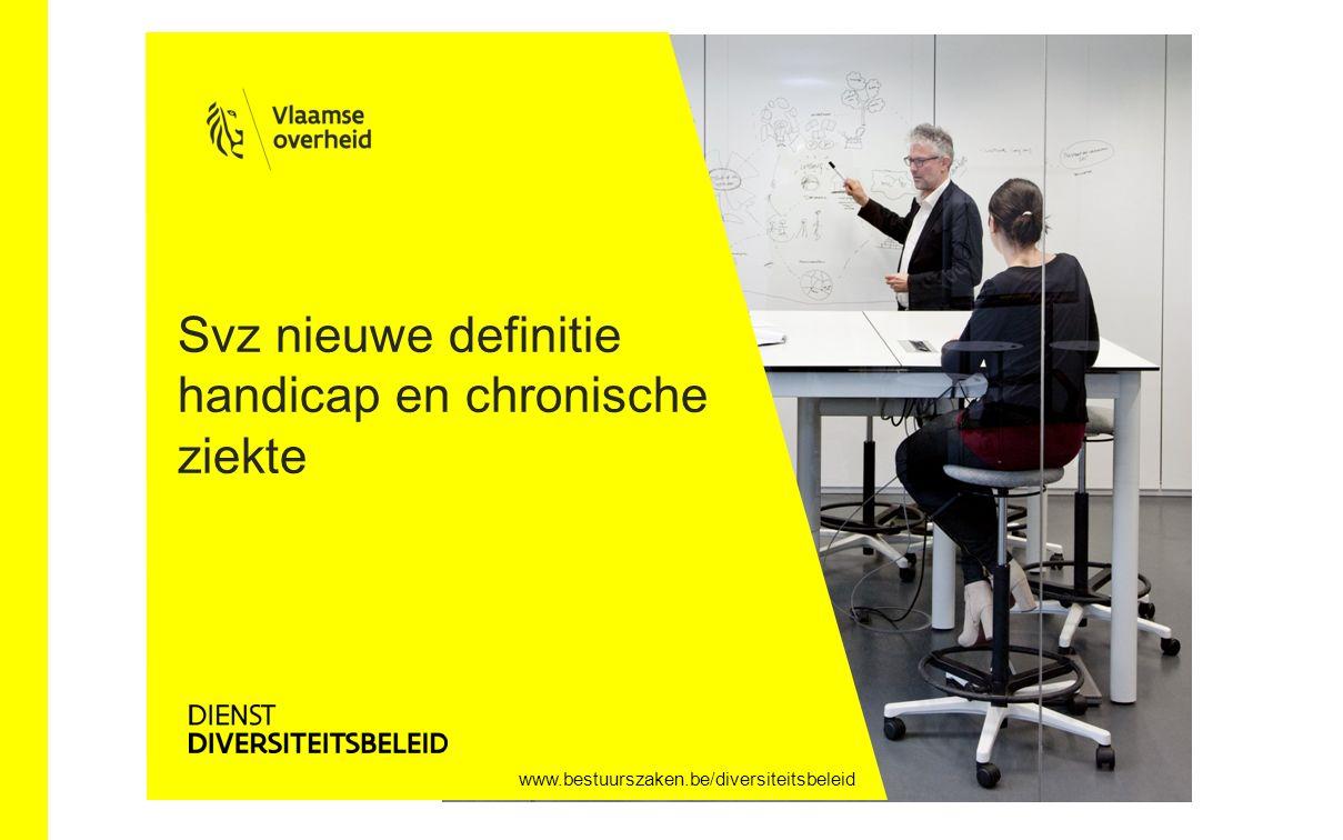 www.bestuurszaken.be/diversiteitsbeleid Svz nieuwe definitie handicap en chronische ziekte