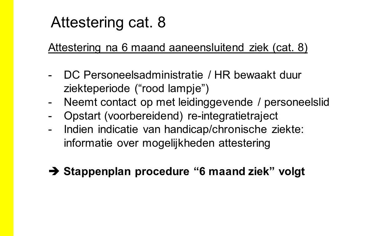 """Attestering cat. 8 Attestering na 6 maand aaneensluitend ziek (cat. 8) -DC Personeelsadministratie / HR bewaakt duur ziekteperiode (""""rood lampje"""") -Ne"""