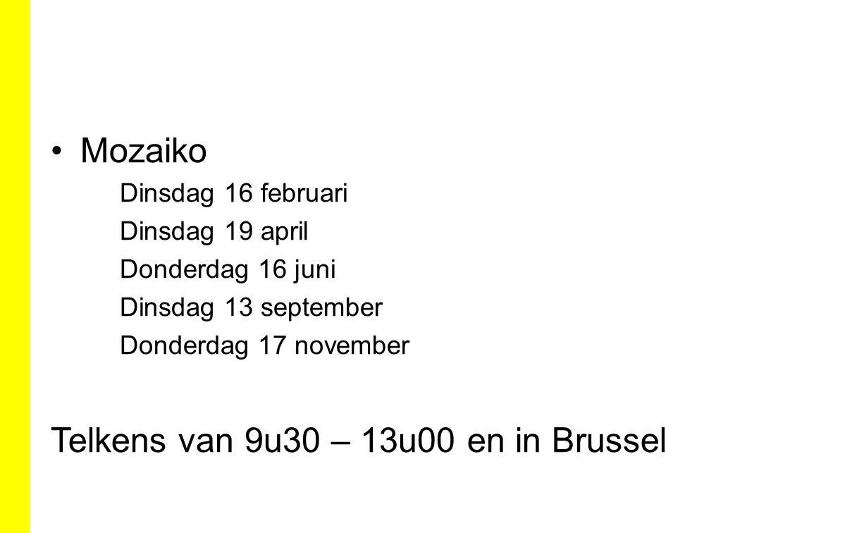 Mozaiko Dinsdag 16 februari Dinsdag 19 april Donderdag 16 juni Dinsdag 13 september Donderdag 17 november Telkens van 9u30 – 13u00 en in Brussel