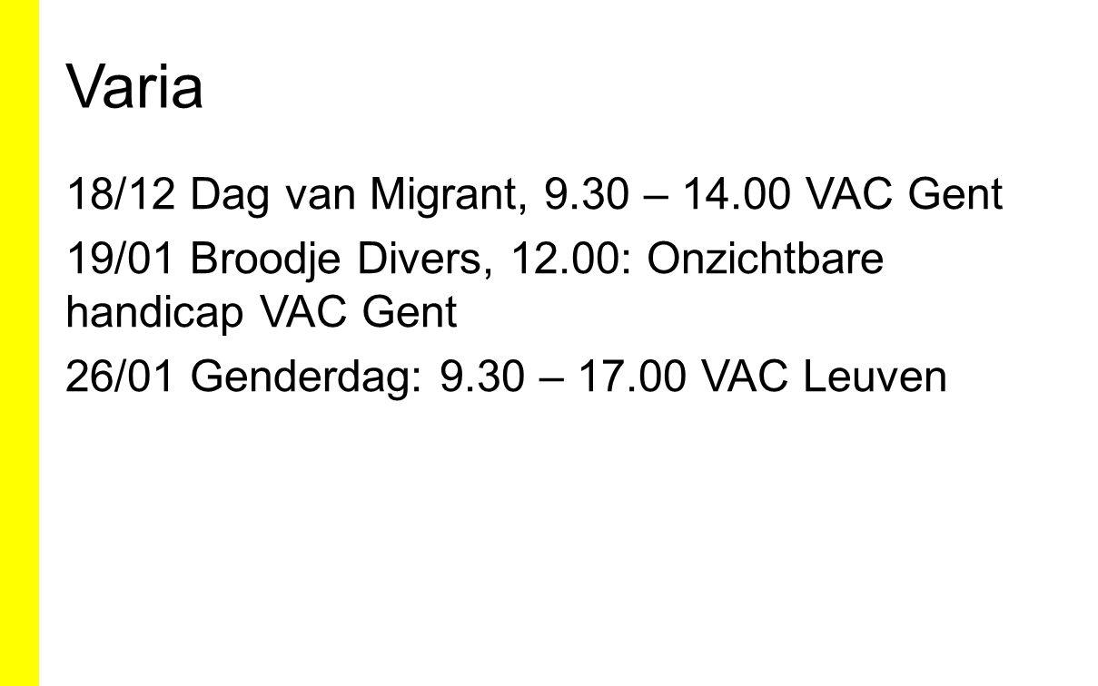 Varia 18/12 Dag van Migrant, 9.30 – 14.00 VAC Gent 19/01 Broodje Divers, 12.00: Onzichtbare handicap VAC Gent 26/01 Genderdag: 9.30 – 17.00 VAC Leuven