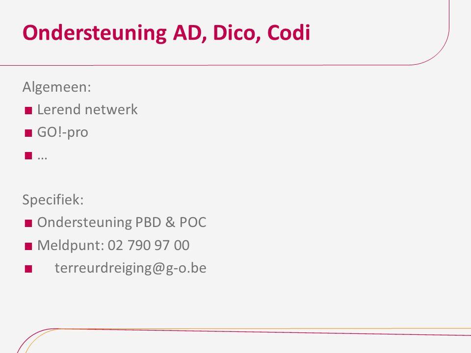 Ondersteuning AD, Dico, Codi Algemeen:  Lerend netwerk  GO!-pro  … Specifiek:  Ondersteuning PBD & POC  Meldpunt: 02 790 97 00  terreurdreiging@g-o.be