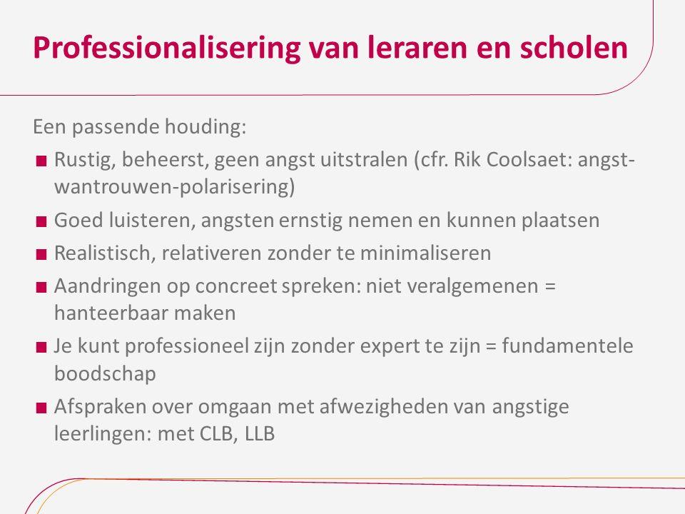 Professionalisering van leraren en scholen Een passende houding:  Rustig, beheerst, geen angst uitstralen (cfr.