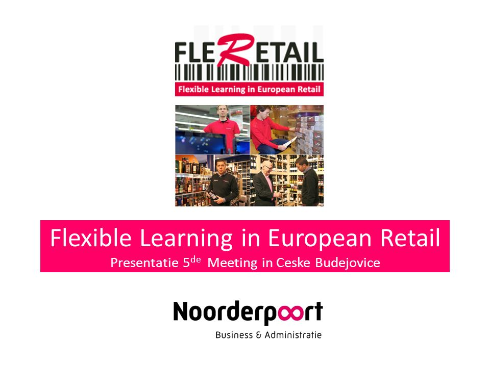Flexible Learning in European Retail Presentatie 5 de Meeting in Ceske Budejovice