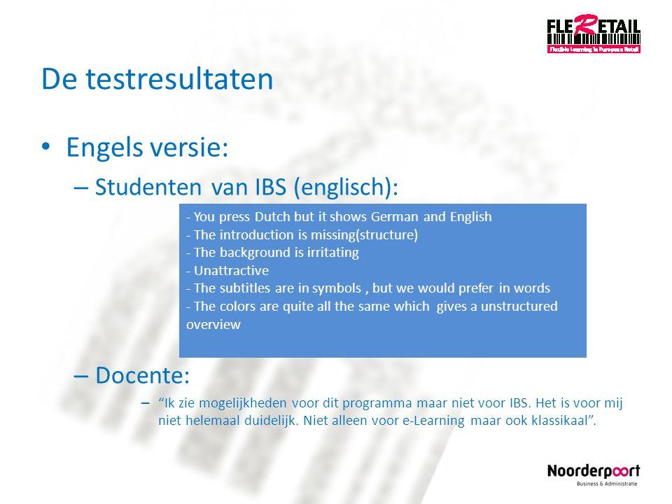 """De testresultaten Engels versie: – Studenten van IBS (englisch): – Docente: – """"Ik zie mogelijkheden voor dit programma maar niet voor IBS. Het is voor"""
