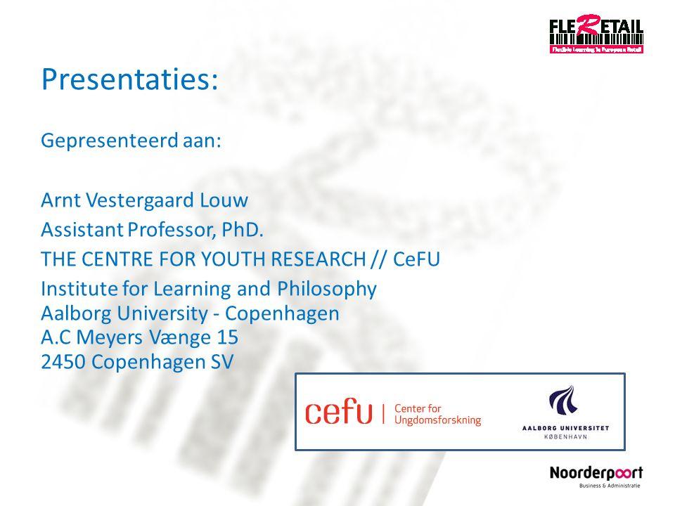 Presentaties: Gepresenteerd aan: Arnt Vestergaard Louw Assistant Professor, PhD.