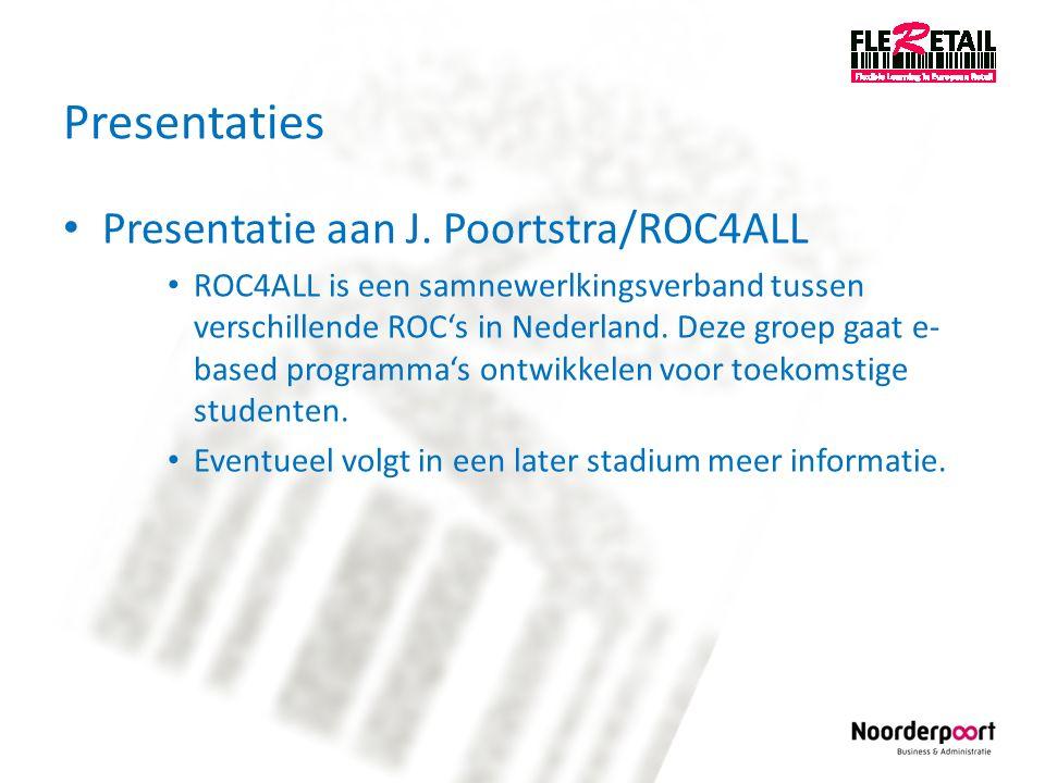 Presentaties Presentatie aan J. Poortstra/ROC4ALL ROC4ALL is een samnewerlkingsverband tussen verschillende ROC's in Nederland. Deze groep gaat e- bas