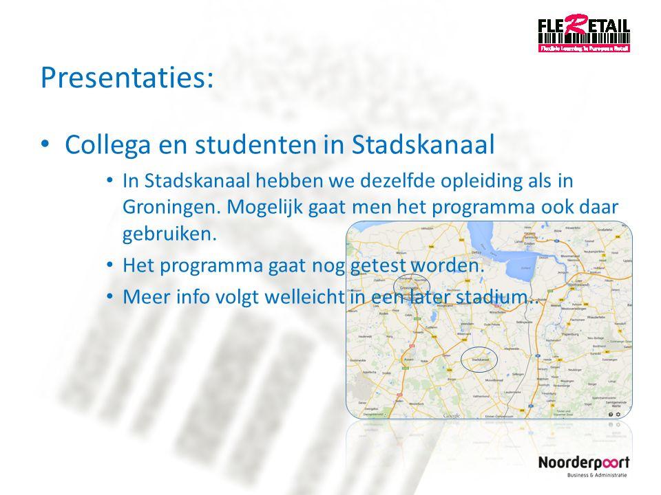 Presentaties: Collega en studenten in Stadskanaal In Stadskanaal hebben we dezelfde opleiding als in Groningen. Mogelijk gaat men het programma ook da