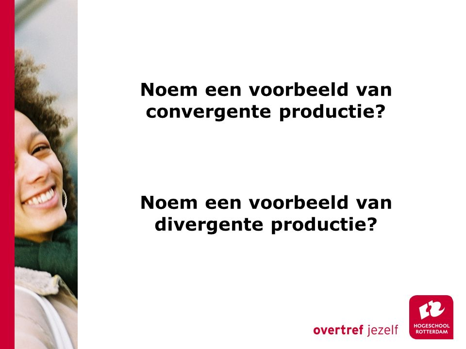 Noem een voorbeeld van convergente productie? Noem een voorbeeld van divergente productie?