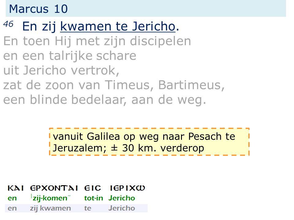 Marcus 10 46 En zij kwamen te Jericho. En toen Hij met zijn discipelen en een talrijke schare uit Jericho vertrok, zat de zoon van Timeus, Bartimeus,