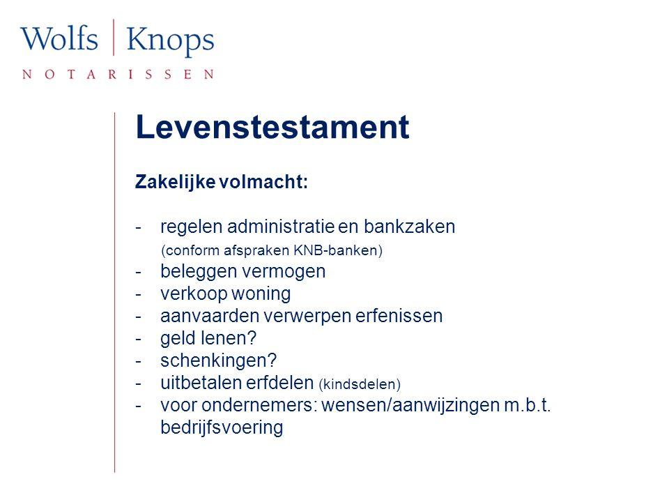 Zakelijke volmacht: -regelen administratie en bankzaken (conform afspraken KNB-banken) -beleggen vermogen -verkoop woning -aanvaarden verwerpen erfeni