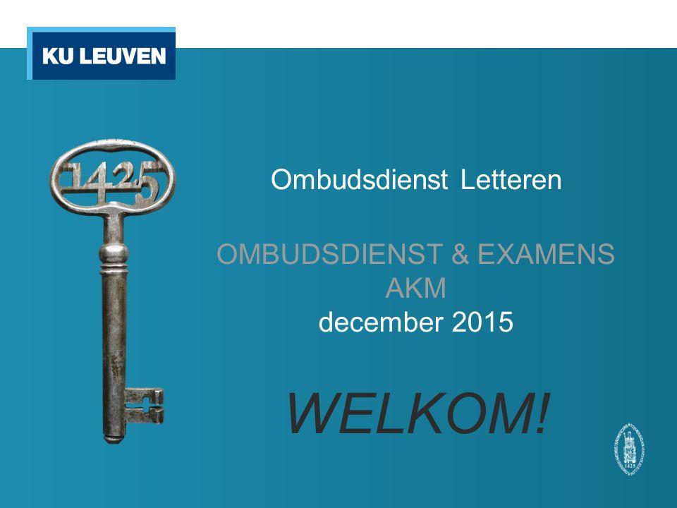 Ombudsdienst Letteren OMBUDSDIENST & EXAMENS AKM december 2015 WELKOM!