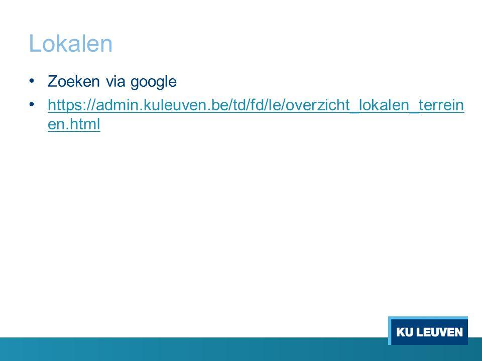 Lokalen Zoeken via google https://admin.kuleuven.be/td/fd/le/overzicht_lokalen_terrein en.html https://admin.kuleuven.be/td/fd/le/overzicht_lokalen_terrein en.html