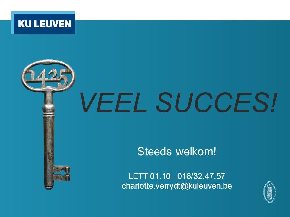 VEEL SUCCES! Steeds welkom! LETT 01.10 - 016/32.47.57 charlotte.verrydt@kuleuven.be