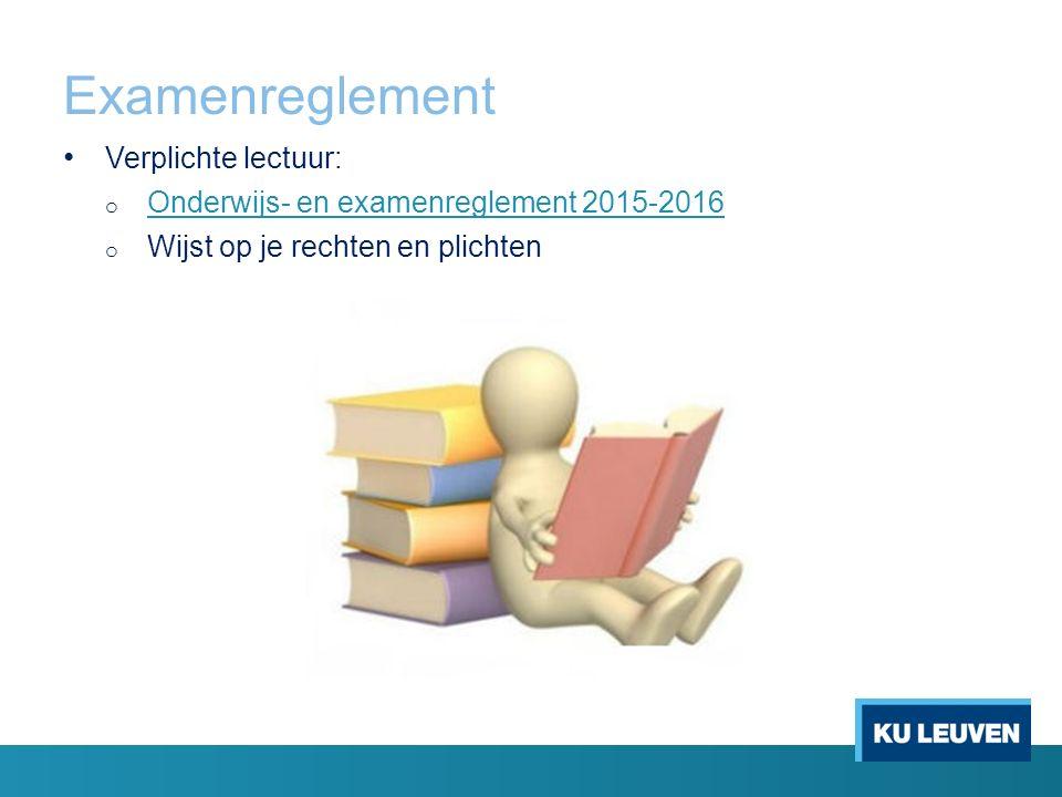 Examenreglement Verplichte lectuur: o Onderwijs- en examenreglement 2015-2016 Onderwijs- en examenreglement 2015-2016 o Wijst op je rechten en plichten