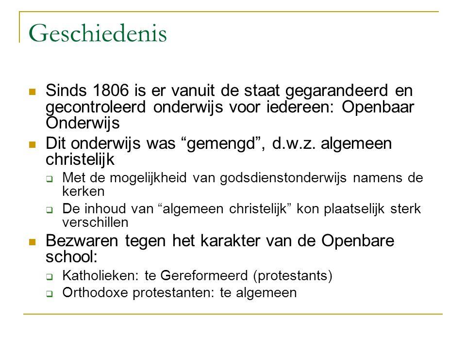 Geschiedenis Sinds 1806 is er vanuit de staat gegarandeerd en gecontroleerd onderwijs voor iedereen: Openbaar Onderwijs Dit onderwijs was gemengd , d.w.z.