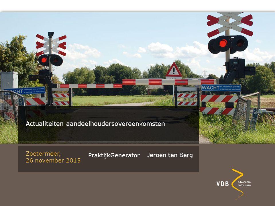 11 Zoetermeer, 26 november 2015 Actualiteiten aandeelhoudersovereenkomsten Jeroen ten Berg PraktijkGenerator