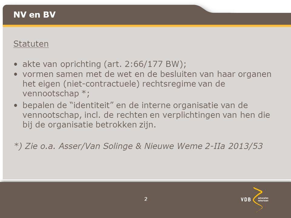 33 NV en BV Statuten: regelen in aanvulling of afwijking van de wet vooral de organisatierechtelijke rechten en –bevoegdheden.