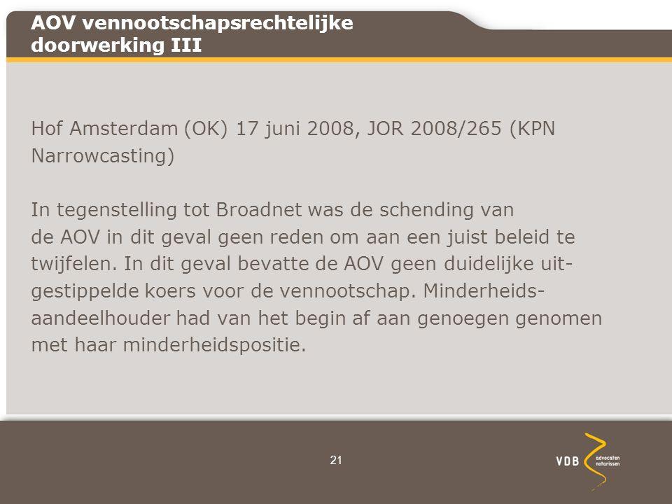AOV vennootschapsrechtelijke doorwerking III Hof Amsterdam (OK) 17 juni 2008, JOR 2008/265 (KPN Narrowcasting) In tegenstelling tot Broadnet was de schending van de AOV in dit geval geen reden om aan een juist beleid te twijfelen.