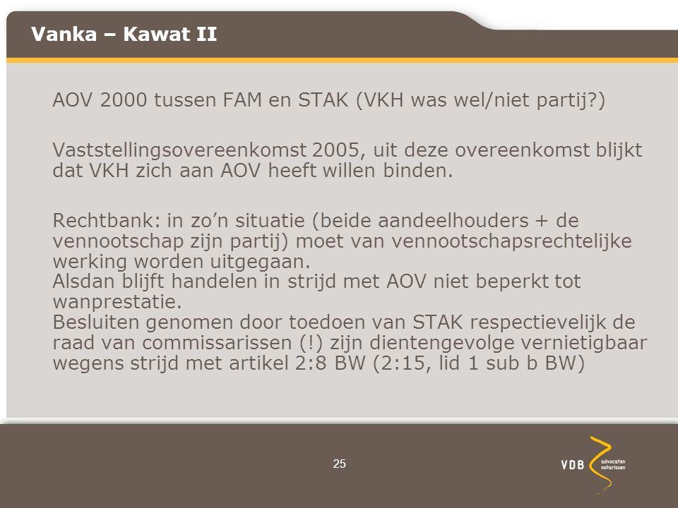 Vanka – Kawat II AOV 2000 tussen FAM en STAK (VKH was wel/niet partij?) Vaststellingsovereenkomst 2005, uit deze overeenkomst blijkt dat VKH zich aan AOV heeft willen binden.