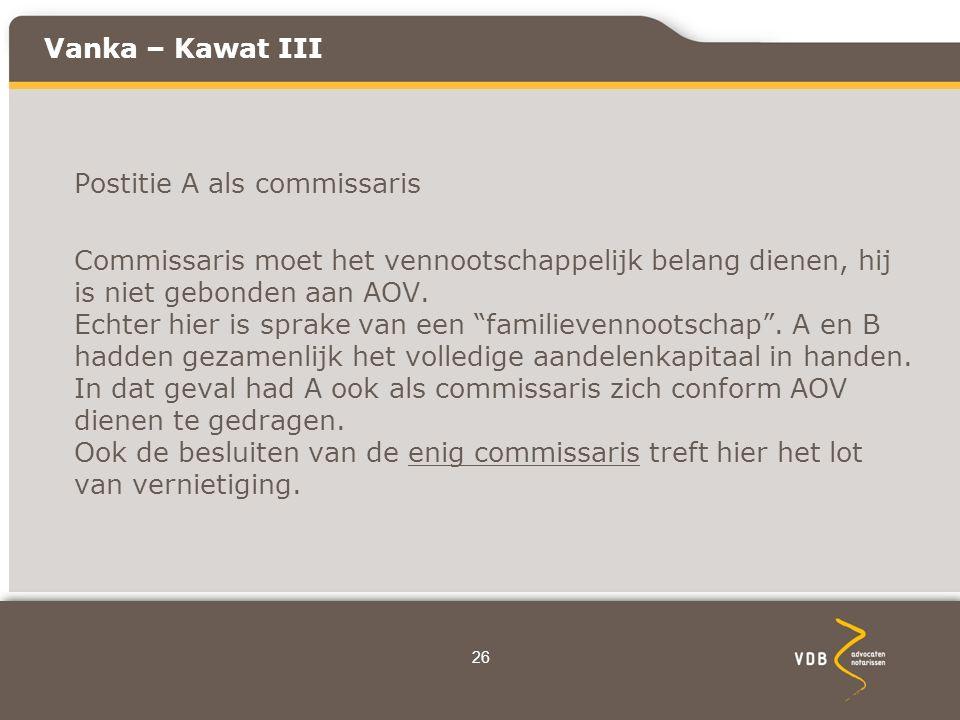Vanka – Kawat III Postitie A als commissaris Commissaris moet het vennootschappelijk belang dienen, hij is niet gebonden aan AOV.