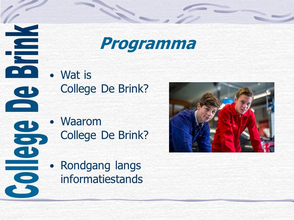 Programma Wat is College De Brink? Waarom College De Brink? Rondgang langs informatiestands
