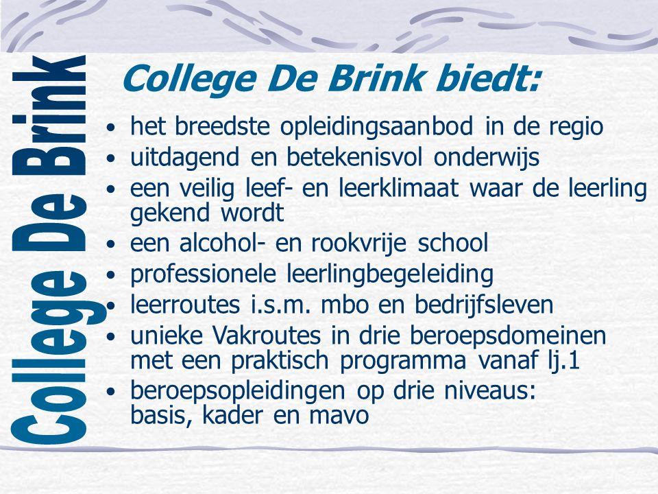 College De Brink biedt: het breedste opleidingsaanbod in de regio uitdagend en betekenisvol onderwijs een veilig leef- en leerklimaat waar de leerling gekend wordt een alcohol- en rookvrije school professionele leerlingbegeleiding leerroutes i.s.m.