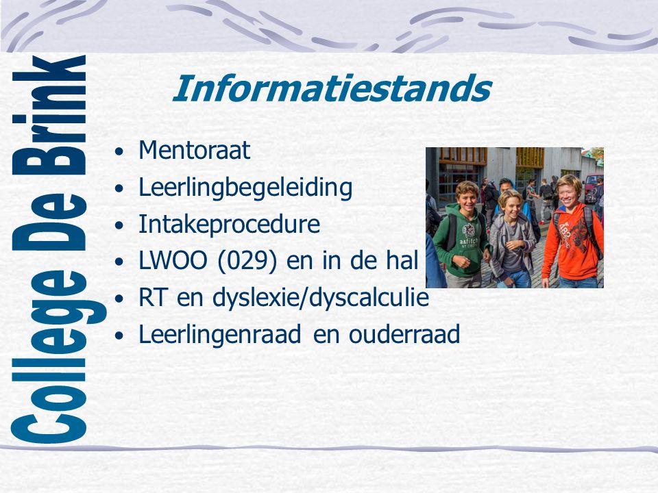 Informatiestands Mentoraat Leerlingbegeleiding Intakeprocedure LWOO (029) en in de hal RT en dyslexie/dyscalculie Leerlingenraad en ouderraad