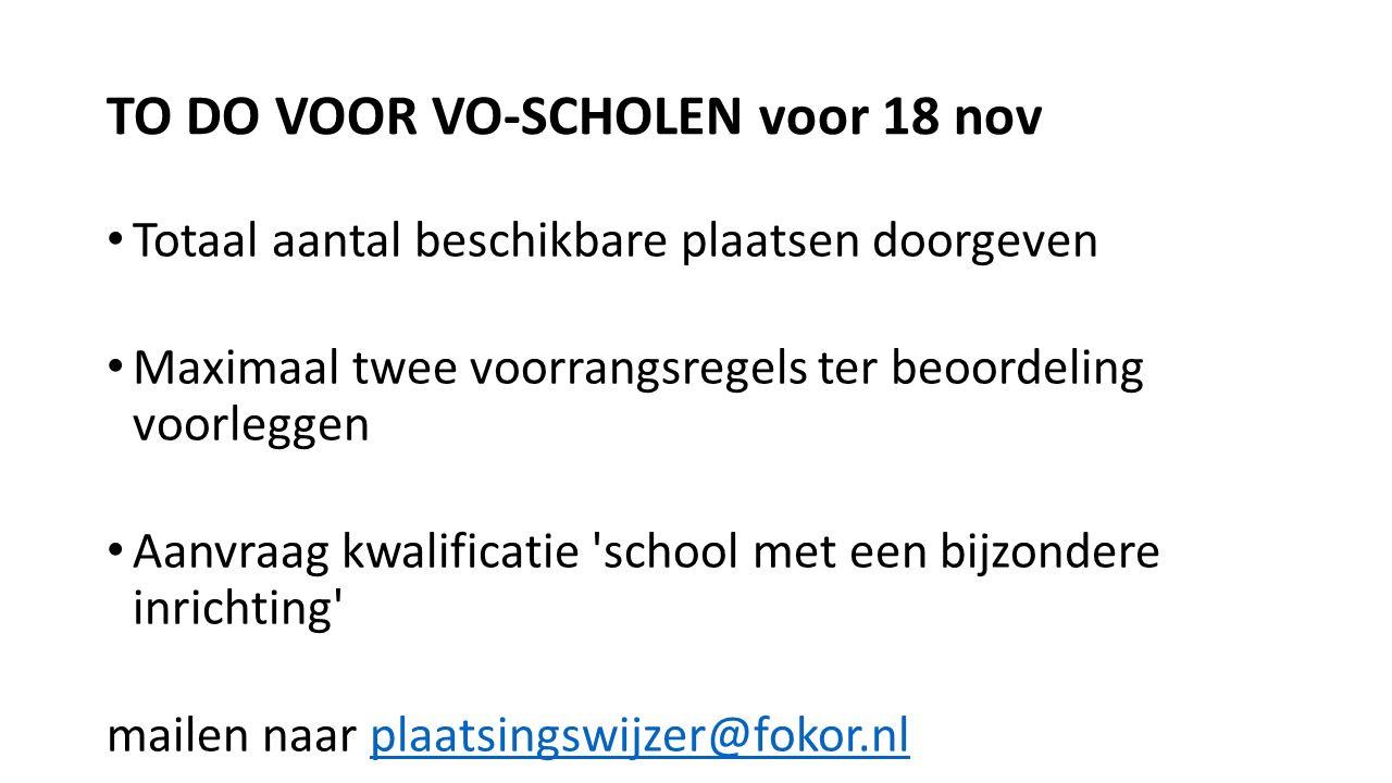 TO DO VOOR VO-SCHOLEN voor 18 nov Totaal aantal beschikbare plaatsen doorgeven Maximaal twee voorrangsregels ter beoordeling voorleggen Aanvraag kwalificatie school met een bijzondere inrichting mailen naar plaatsingswijzer@fokor.nlplaatsingswijzer@fokor.nl
