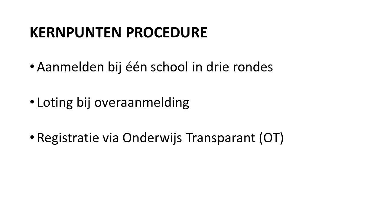 KERNPUNTEN PROCEDURE Aanmelden bij één school in drie rondes Loting bij overaanmelding Registratie via Onderwijs Transparant (OT)