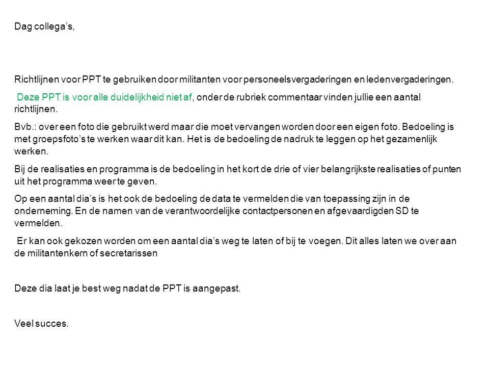 Dag collega's, Richtlijnen voor PPT te gebruiken door militanten voor personeelsvergaderingen en ledenvergaderingen. Deze PPT is voor alle duidelijkhe