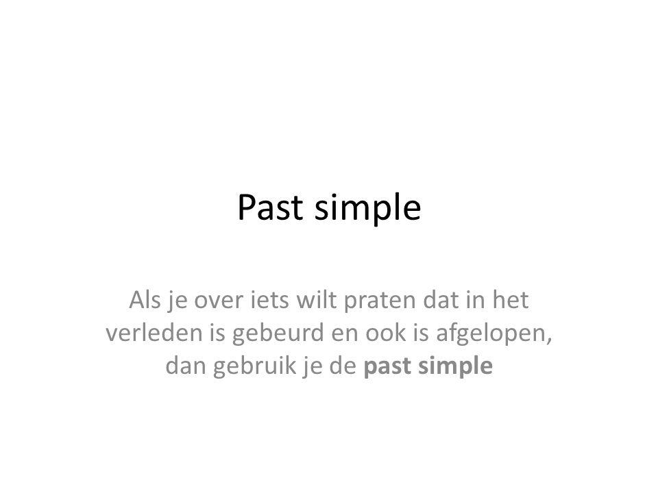 Past simple Als je over iets wilt praten dat in het verleden is gebeurd en ook is afgelopen, dan gebruik je de past simple