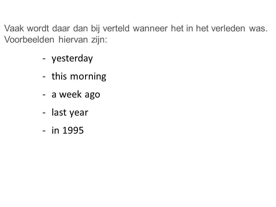 -yesterday -this morning -a week ago -last year -in 1995 Vaak wordt daar dan bij verteld wanneer het in het verleden was.