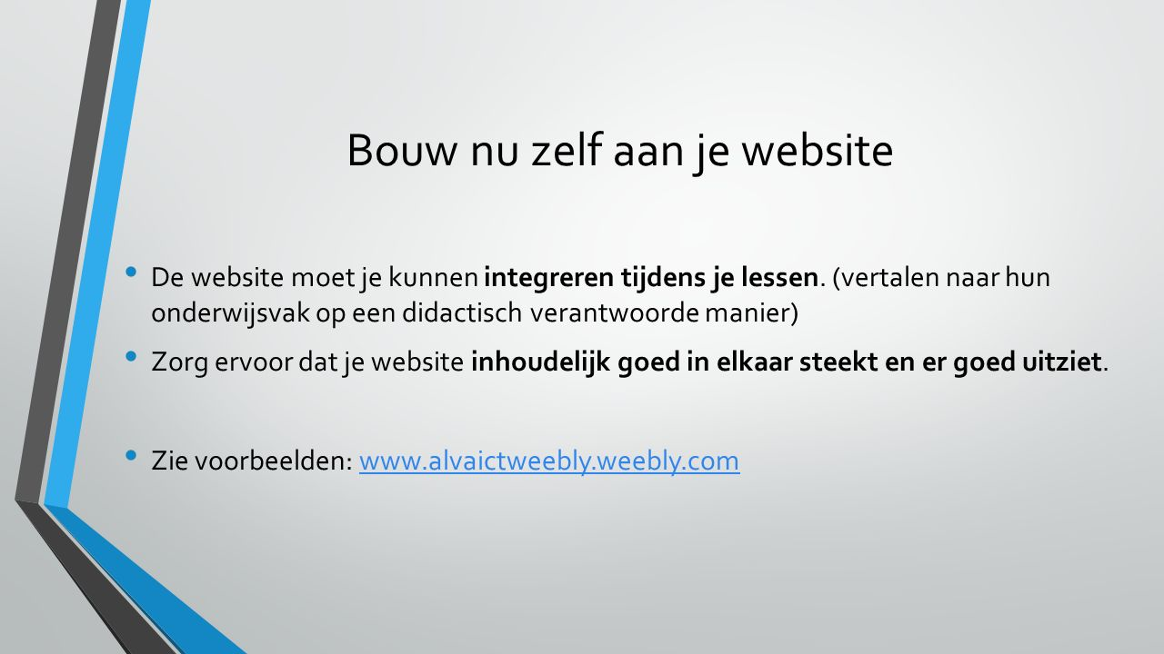 Bouw nu zelf aan je website De website moet je kunnen integreren tijdens je lessen. (vertalen naar hun onderwijsvak op een didactisch verantwoorde man