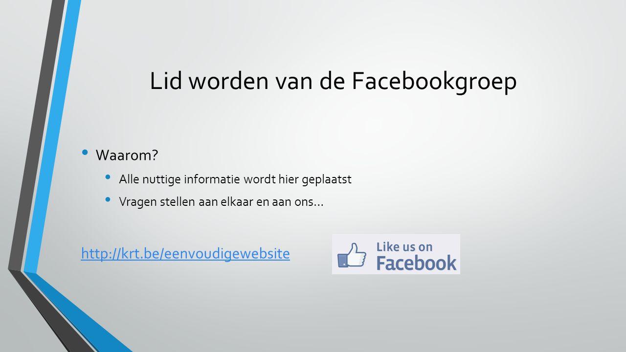 Lid worden van de Facebookgroep Waarom? Alle nuttige informatie wordt hier geplaatst Vragen stellen aan elkaar en aan ons… http://krt.be/eenvoudigeweb