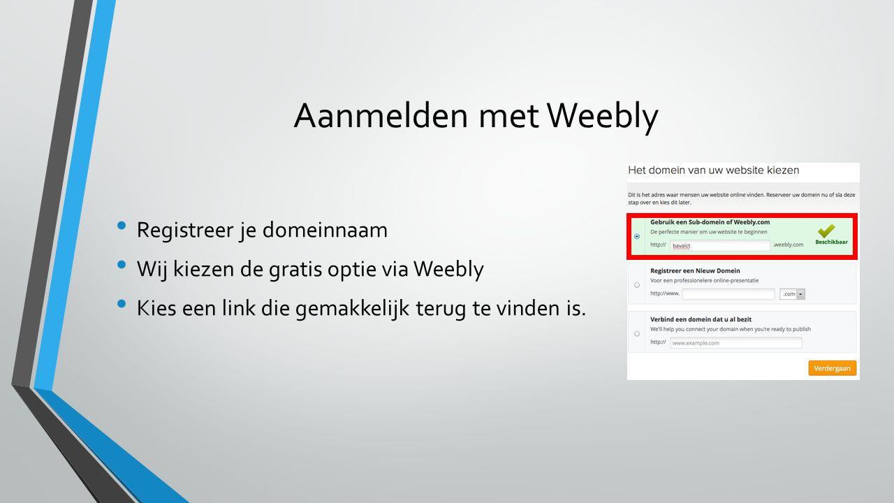 Aanmelden met Weebly Registreer je domeinnaam Wij kiezen de gratis optie via Weebly Kies een link die gemakkelijk terug te vinden is.