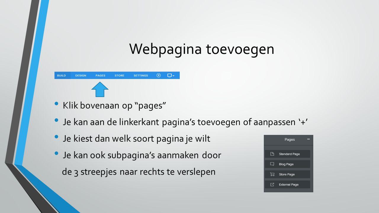"""Webpagina toevoegen Klik bovenaan op """"pages"""" Je kan aan de linkerkant pagina's toevoegen of aanpassen '+' Je kiest dan welk soort pagina je wilt Je ka"""