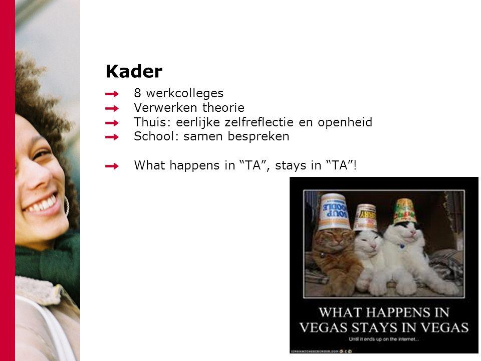 """Kader 8 werkcolleges Verwerken theorie Thuis: eerlijke zelfreflectie en openheid School: samen bespreken What happens in """"TA"""", stays in """"TA""""!"""