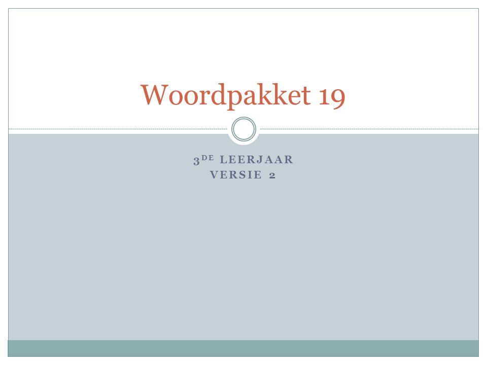 3 DE LEERJAAR VERSIE 2 Woordpakket 19