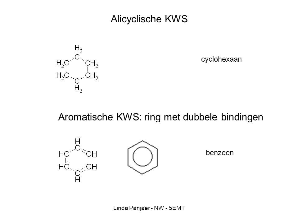 Linda Panjaer - NW - 5EMT Alicyclische KWS cyclohexaan Aromatische KWS: ring met dubbele bindingen benzeen