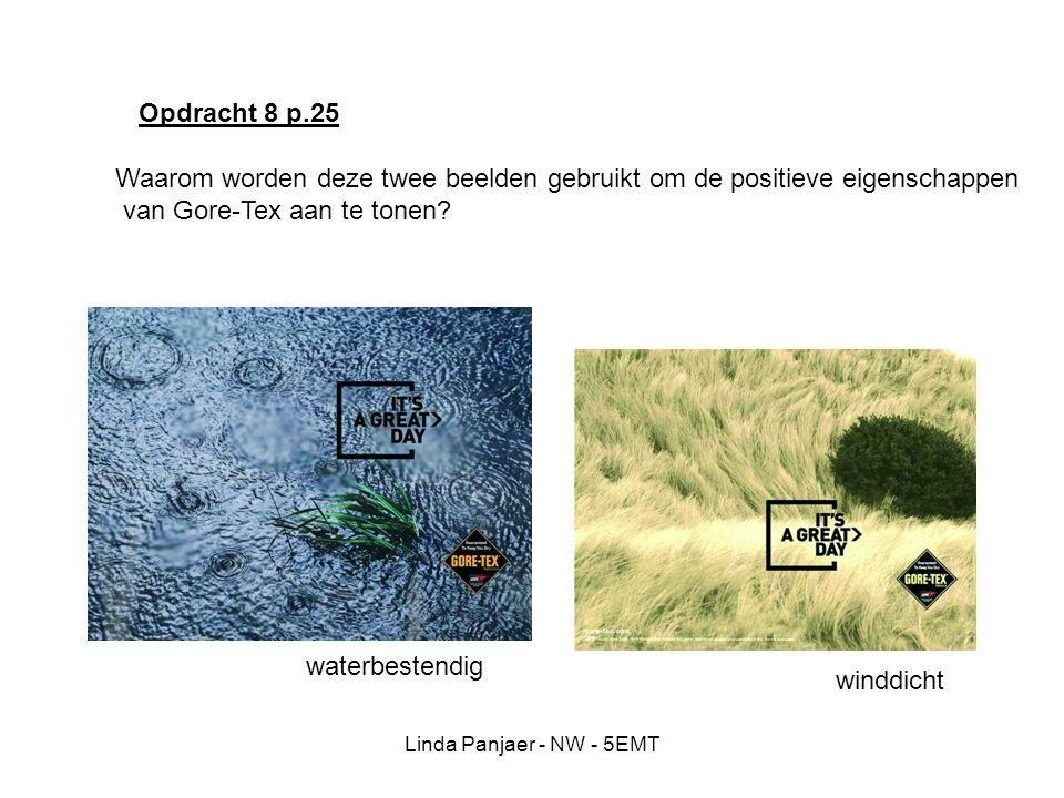 Linda Panjaer - NW - 5EMT Opdracht 8 p.25 Waarom worden deze twee beelden gebruikt om de positieve eigenschappen van Gore-Tex aan te tonen? waterbeste