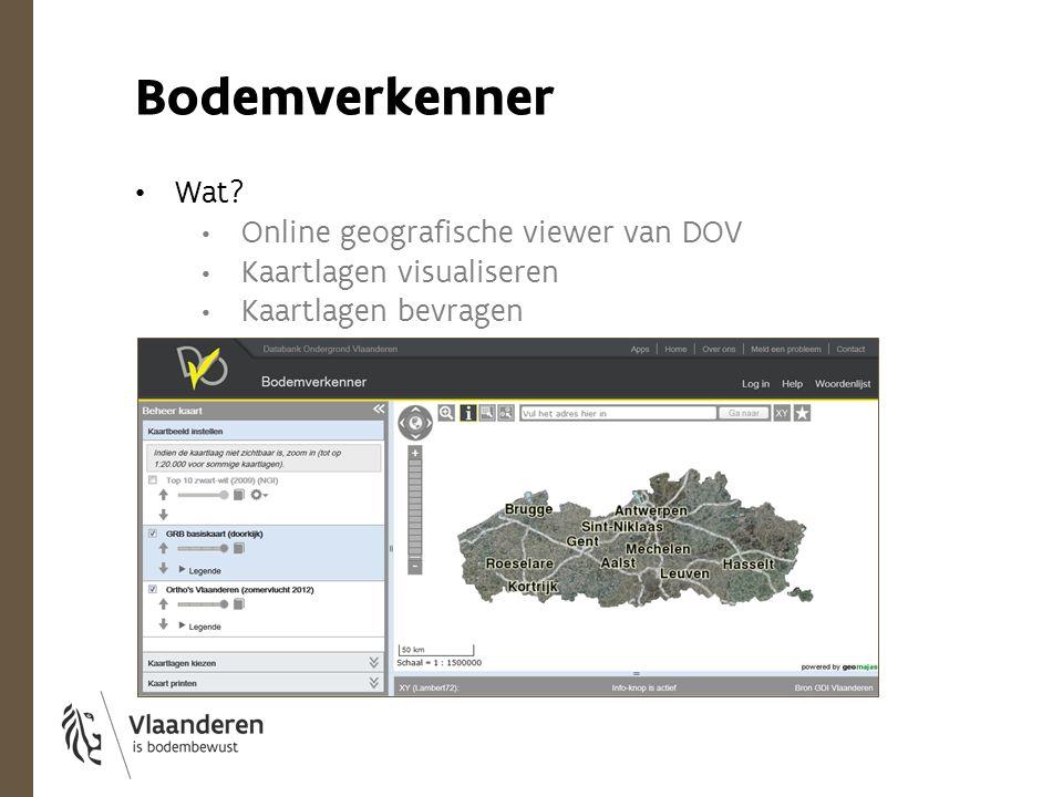 Bodemverkenner Wat? Online geografische viewer van DOV Kaartlagen visualiseren Kaartlagen bevragen