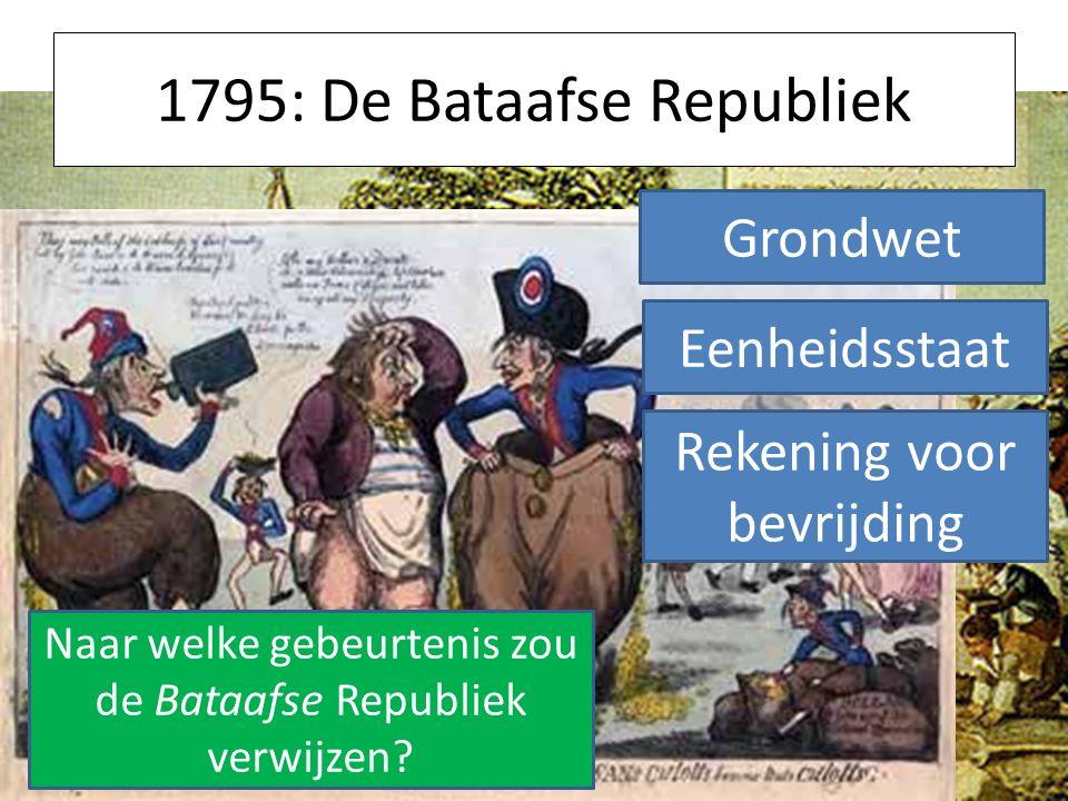 1795: De Bataafse Republiek Grondwet Eenheidsstaat Rekening voor bevrijding Naar welke gebeurtenis zou de Bataafse Republiek verwijzen?