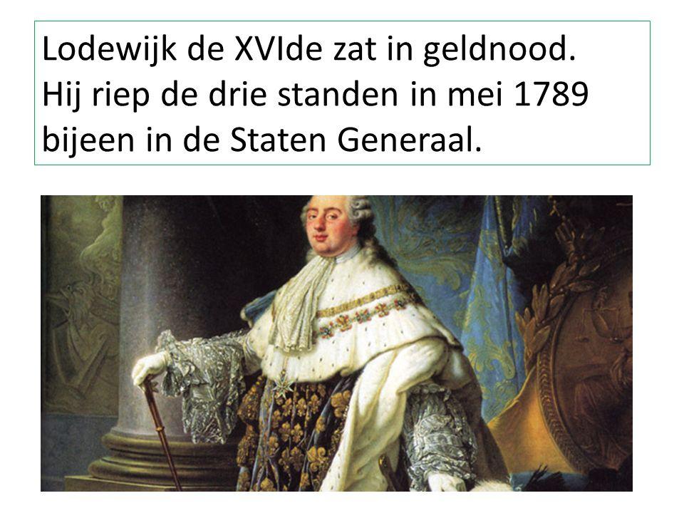 Lodewijk de XVIde zat in geldnood. Hij riep de drie standen in mei 1789 bijeen in de Staten Generaal.