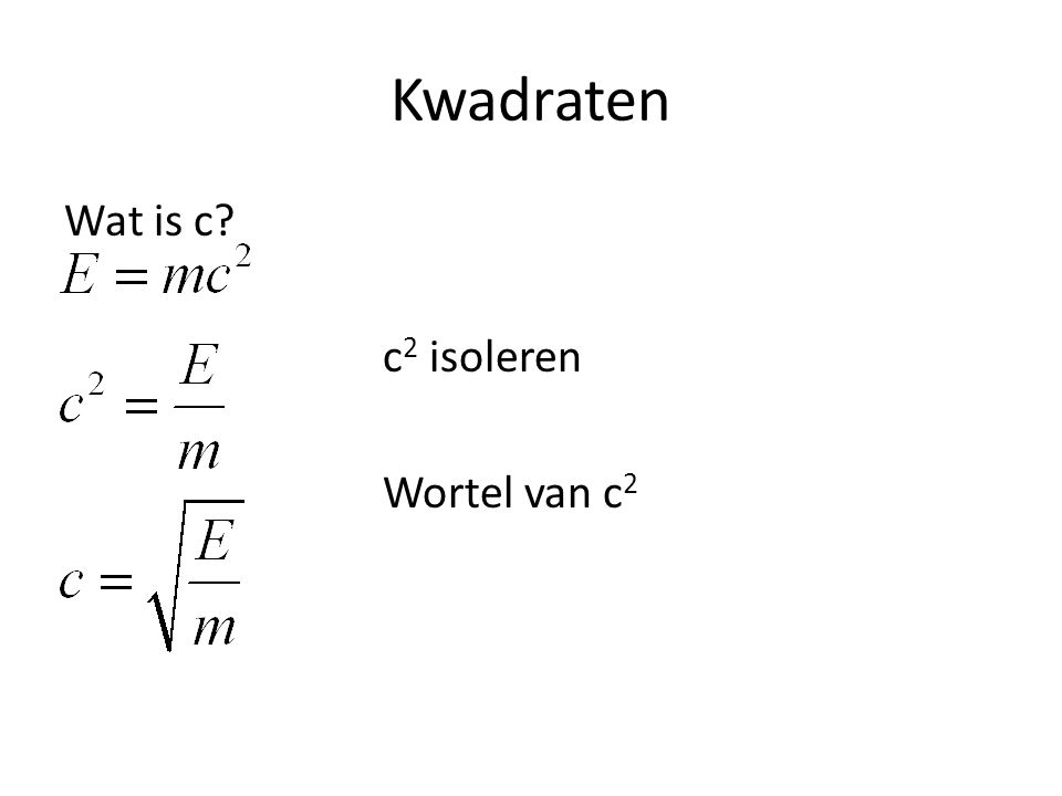 Kwadraten Wat is c? c 2 isoleren Wortel van c 2