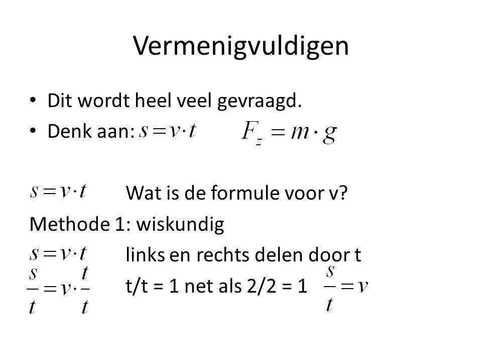 Vermenigvuldigen Dit wordt heel veel gevraagd. Denk aan: Wat is de formule voor v? Methode 1: wiskundig links en rechts delen door t t/t = 1 net als 2