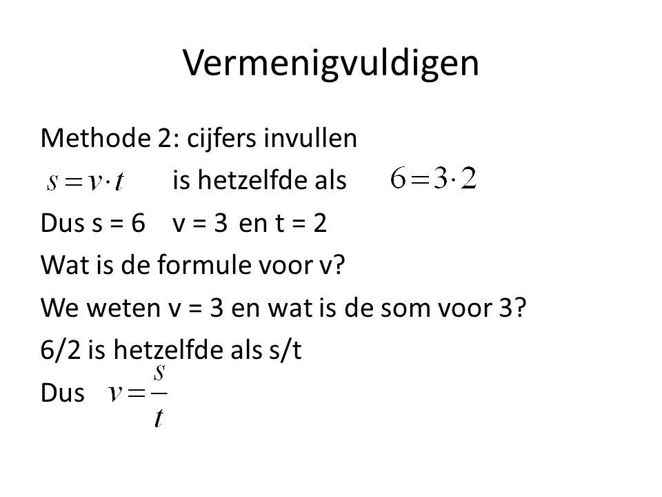Vermenigvuldigen Methode 2: cijfers invullen is hetzelfde als Dus s = 6 v = 3 en t = 2 Wat is de formule voor v? We weten v = 3 en wat is de som voor